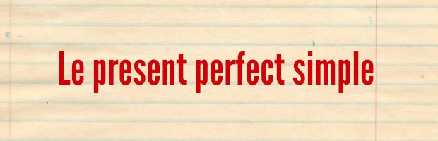 present perfect simple anglais