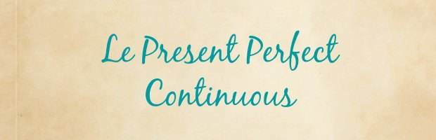 le present perfect continuous anglais