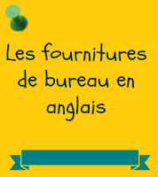 vocabulaire anglais les fournitures de bureau anglais. Black Bedroom Furniture Sets. Home Design Ideas