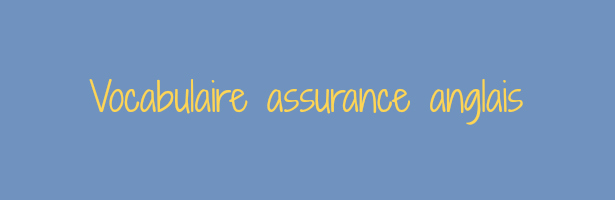 Vocabulaire assurance anglais